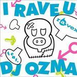 I RAVE U feat.DJ OZMA详情