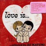 Love Is... selected by DJ MAYUMI详情