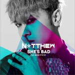 Natthew - She′s Bad (Feat. 용준형 of 비스트) (Single)