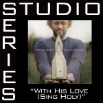 With His Love [Sing Holy] [Studio Series Performance Track]