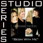 Begin With Me [Studio Series Performance Track]详情