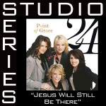 Jesus Will Still Be There [Studio Series Perfomance Track]详情