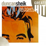 Greatest Hits - Brighter: A Duncan Sheik Collection详情