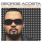 All Rights Reserved (Continuous DJ Mix By George Acosta)详情