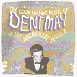 The Good Feeling Music of Dent May & His Magnificent Ukulele详情