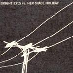 Bright Eyes vs Her Space Holiday详情
