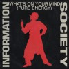 Information Society What's On Your Mind [Pure Energy] [Pure Energy Radio Edit] 试听