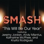 This Will Be Our Year (SMASH Cast Version) [feat. Jeremy Jordan, Andy Mientus, K
