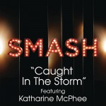 Caught In The Storm (SMASH Cast Version) [feat. Katharine McPhee]