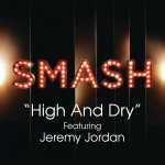 High And Dry (SMASH Cast Version) [feat. Jeremy Jordan]