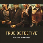 True Detective (Music From the HBO Series) / 真探 电视剧原声带