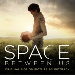 The Space Between Us (Original Motion Picture Score) 电影《世界之外》原声