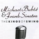 Michael Buble & Frank Sinatra: The Kings Of Swing